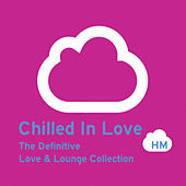 Chilled In Love: The Definitive Love & Lounge Collection by Various Artists