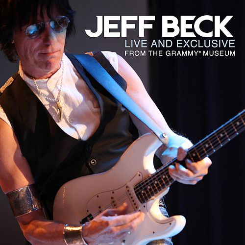 Live And Exclusive From The Grammy Museum by Jeff Beck