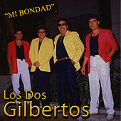 Mi Bondad by Los Dos Gilbertos