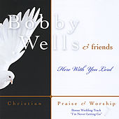 Here With You Lord by Bobby Wells