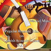 Popular Romantic Hits On Spanish Acoustic Guitar, Vol. 2 by Michael Marc