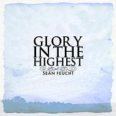 Glory In The Highest (Radio Edit) by Sean Feucht