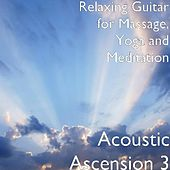 Acoustic Ascension 3 by Yoga and Meditation Relaxing Guitar for Massage
