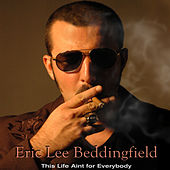 This Life Ain't For Everybody by Eric Lee Beddingfield