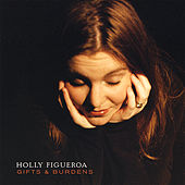 Gifts and Burdens (Special Edition) by Holly Figueroa