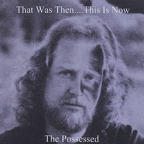That Was Then...This Is Now by Possessed