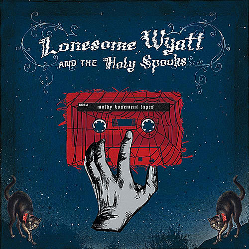 Moldy Basement Tapes by Lonesome Wyatt and the Holy Spooks