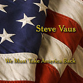 Best of Steve Vaus - We Must Take America Back by Steve Vaus