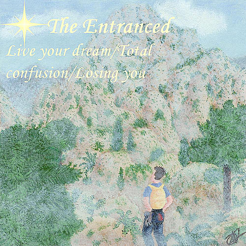 Live Your Dream/ Total Confusion/Losing You by The Entranced