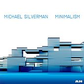 Minimalism: Minimalist Solo Piano Music by Michael Silverman
