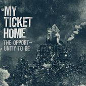 The Opportunity To Be by My Ticket Home