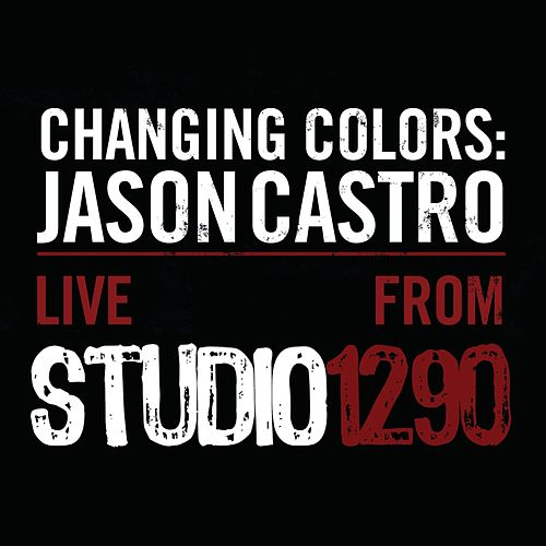 Changing Colors: Jason Castro Live from Studio 1290 by Jason Castro