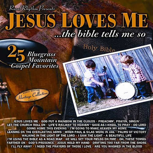 Sound Traditions: Jesus Loves Me… The Bible Tells Me So - 25 Bluegrass Mountain Gospel Favorites by Various Artists
