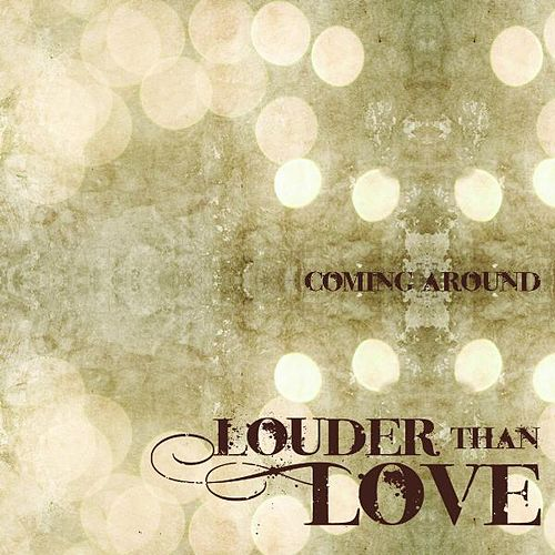 Coming Around by Louderthanlove