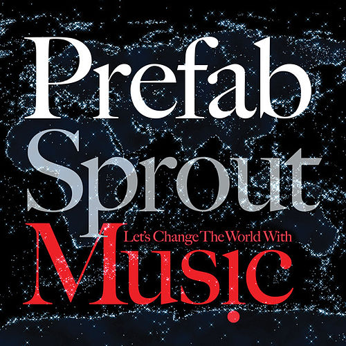 Let's Change The World With Music by Prefab Sprout