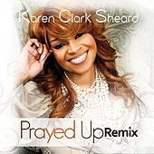 Prayed Up (Remix) by Karen Clark-Sheard