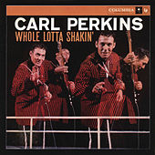 Whole Lotta Shakin' by Carl Perkins