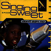 Don't Say No by Singing Sweet