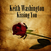 Kissing You (Re-Recorded / Remastered) by Keith Washington