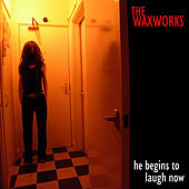 He Begins To Laugh Now by The Waxworks