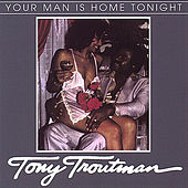 Your Man Is Home Tonight - Single by Tony Troutman