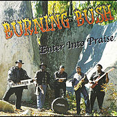 Enter Into Praise by Burning Bush