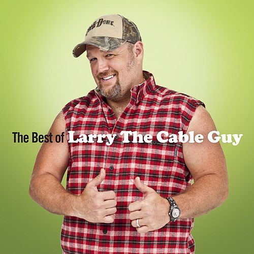 The Best Of Larry The Cable Guy by Larry The Cable Guy