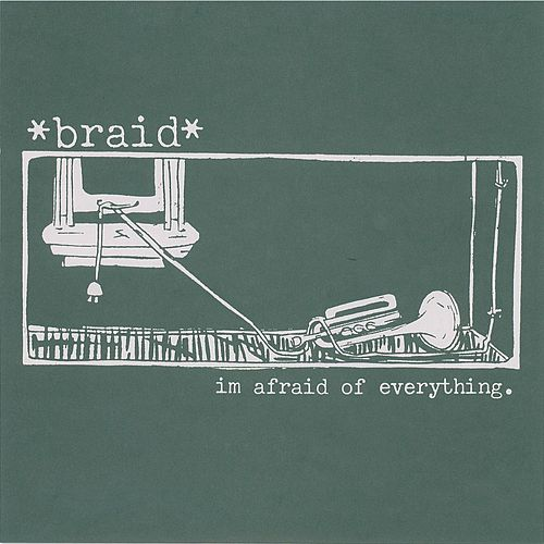 I'm Afraid Of Everything 7' by Braid