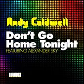 Don't Go Home Tonight [Part 1] by Andy Caldwell