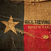 Better In Texas by Rick Trevino
