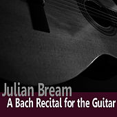 Bach: A Bach Recital for Guitar by Julian Bream