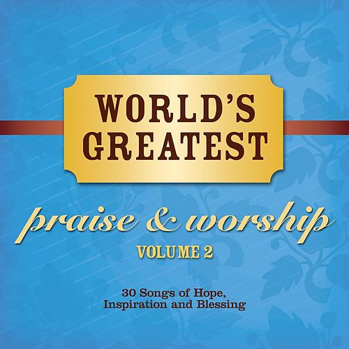 World's Greatest Praise And Worship Songs Vol. 2 by Various Artists