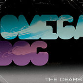 Omega Dog by The Dears
