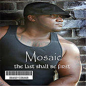 The Last Shall Be First by Mosaic