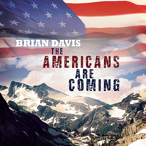 The Americans Are Coming by Brian Davis
