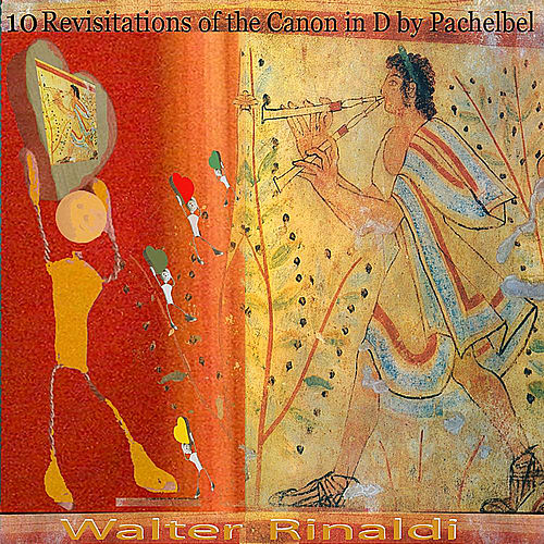 10 Revisitations of the Canon in D by Pachelbel (Remastered) by Walter Rinaldi