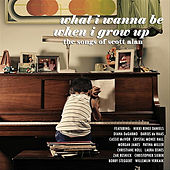 What I Wanna Be When I Grow Up - The Songs of Scott Alan by Various Artists