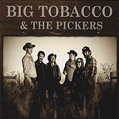 Big Tobacco & The Pickers by Big Tobacco