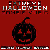 Extreme Halloween Zombie Music by Extreme Halloween Monsters