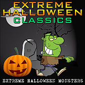 Extreme Halloween Classics by Extreme Halloween Monsters