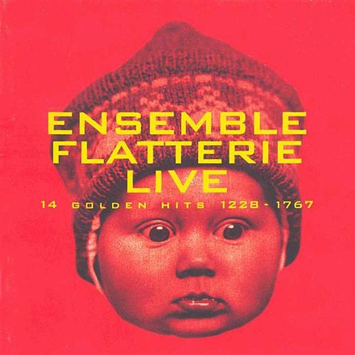 Ensemble Flatterie: Live (14 Golden Hits, 1228-1767) by Ensemble Flatterie