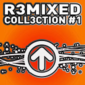 R3MIXED - Coll3ction - # 1 by Various Artists
