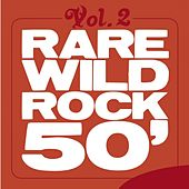 Rare Wild Rock 50', Vol. 2 by Various Artists