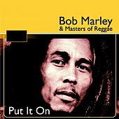 Put It On (Bob Marley & Masters of Reggae) by Various Artists