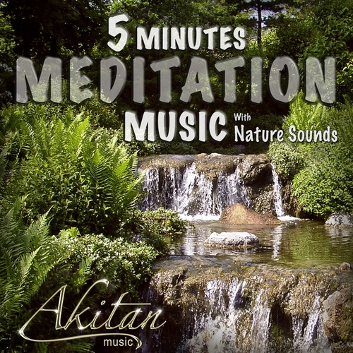 5 Minutes Meditation Music With Nature Sounds by Akitan