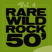 Rare Wild Rock 50', Vol. 4 by Various Artists