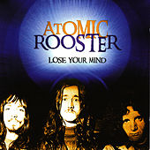 Lose Your Mind by Atomic Rooster