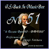 Bach In Musical Box 51 / 4 Toccata Bwv910 - BWV913 by Shinji Ishihara
