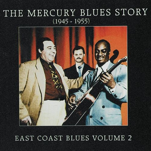 The Mercury Blues Story (1945 - 1955) - East Coast Blues, Vol. 2 by Various Artists