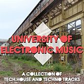 University of Electronic Music (A Collection of Tech House and Techno Tracks) by Various Artists